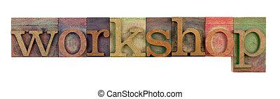 workshop - the word workshop in vintage wood letterpress...