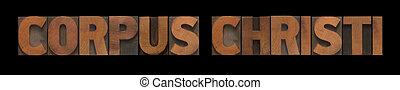 Corpus Christi - the words Corpus Christi in old letterpress...