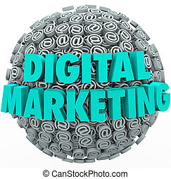 The words Digital Marketing on a ball or sphere of at or email symbols and signs to illustrate online or internet campaigns for visibility and customer outreach