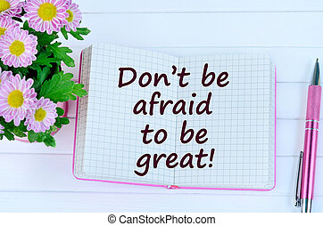 The words Don't be afraid to be great