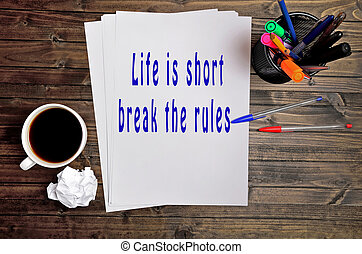 The words Life is short break the rules