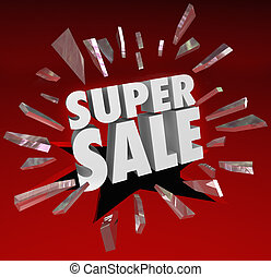 The words Super Sale breaking through red glass to illustrate a big clearance or closeout event at a store, shop or retail seller where you can save money when buying merchandise