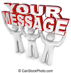 The words Your Message lifted by a team of three people to...