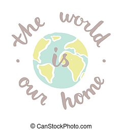 The world is our home. Motivational poster