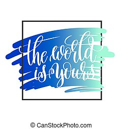 the world is yours handwritten lettering positive quote