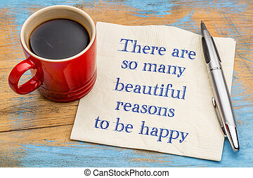 There are some many beautiful reasons to be happy