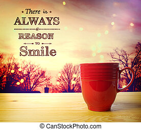 There is Always a Reason to Smile message with red coffee ...