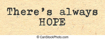 There is always hope written with a typewriter on old paper.