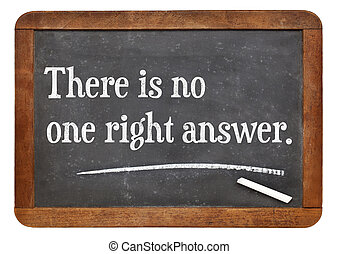 There is no one right answer - text on a vintage slate...