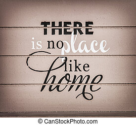 There is no place like home - title on the wooden background...