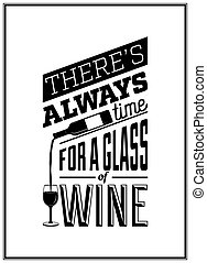 There s always time for a glass of wine - Quote Typographical Background.