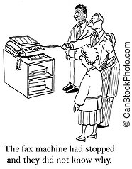 They tried to see why the fax had stopped - The fax machine...