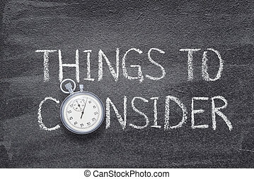 things to consider watch - things to consider phrase written...