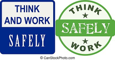 Think and work safely - Label with an appeal think and work...