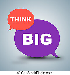 Think Big Means Reflecting Consideration And Bigger