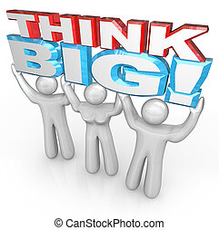 Think Big Team of People Lift Words Together for Success - A...