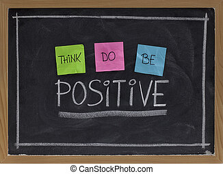 think, do, be positive - positivity concept, color sticky notes, white chalk drawing and handwriting on blackboard
