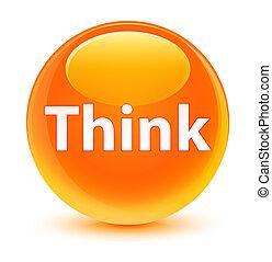 Think glassy orange round button