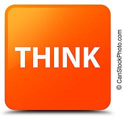 Think orange square button