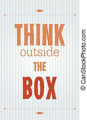 Think outside the box. Motivational poster with inspirational quote. Creativity proverb.