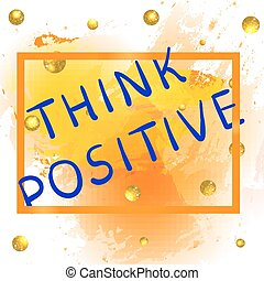 THINK POSITIVE. Multicolored inscription on colorful...