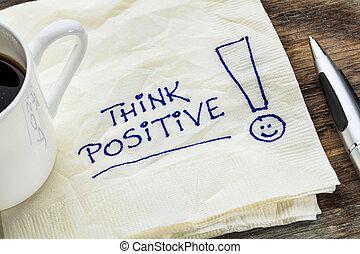 think positive on a napkin - think positive - motivational ...