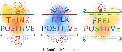 THINK POSITIVE, TALK POSITIVE, FEEL POSITIVE. Inspirational phrases on paint splash backdrop. Doodle vignettes. Yelolow blue splashes