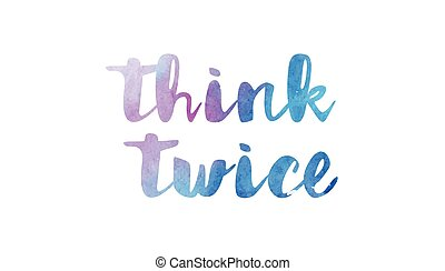 think twice watercolor hand written text positive quote inspiration typography design