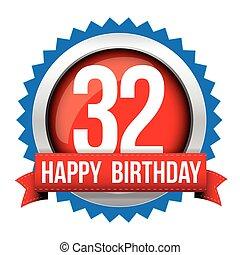 Thirty two years happy birthday badge ribbon