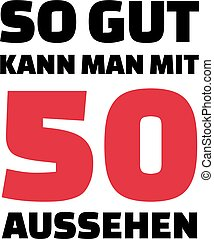 This is how good you can look with 50 years - 50th birthday german