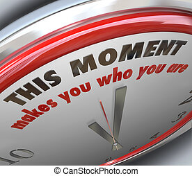 This Moment Makes You Who You Are Clock Turning Point Truth...