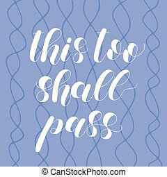 This too shall pass. Lettering illustration. - This too...