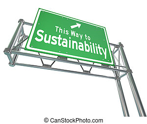 This Way to Sustainability words on a green freeway sign to illustrate business practices that manage renewable resources for a viable long term plan that benefits everyone