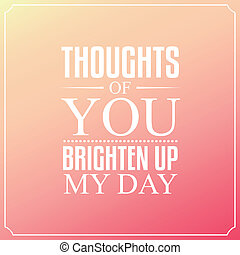 Thoughts of you brighten up my day, Quotes Typography Background Design