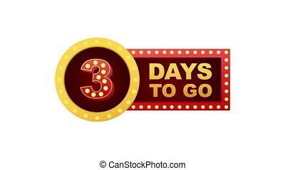 Three day to go. Flat icon. Typographic design. Motion graphics