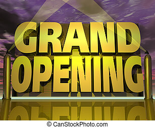Grand Opening - three dimensional graphic depicting a Grand...