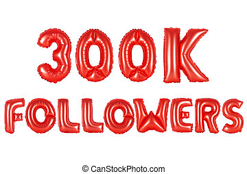 three hundred thousand followers, red color