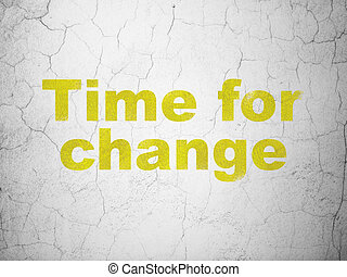 Time concept: Time For Change on wall background