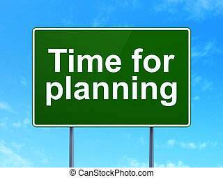 Time concept: Time for Planning on green road (highway) sign, clear blue sky background, 3d render
