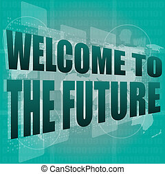 Time concept: words Welcome to the future on digital screen, 3d