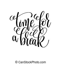 time for a break black and white ink lettering positive quote