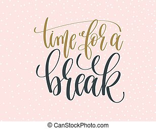time for a break - gold and gray hand lettering inscription text