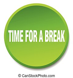 time for a break green round flat isolated push button