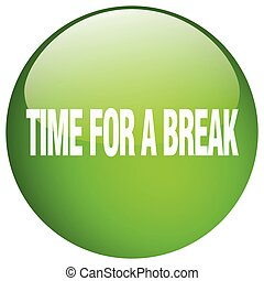 time for a break green round gel isolated push button