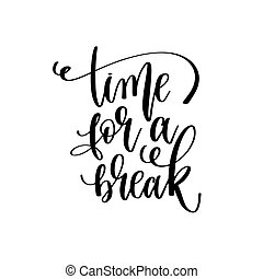 time for a break - hand lettering inscription text motivation and inspiration positive quote