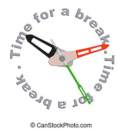 Time for a break lunch break of coffee break or just a time...
