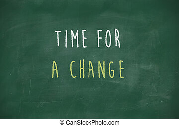 Time for a change handwritten on blackboard - Time for a ...