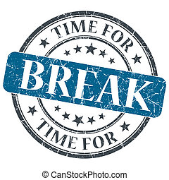 Time for break blue grunge textured vintage isolated stamp