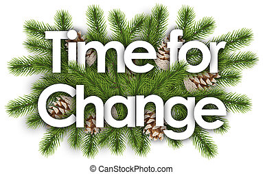 Time For Change in christmas background - pine branchs