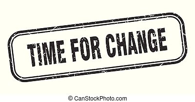 time for change stamp. time for change square grunge sign. ...